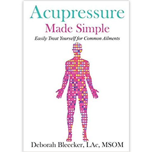 Deborah Bleecker Acupressure Made Simple: Easily Treat Yourself for Common Ailments