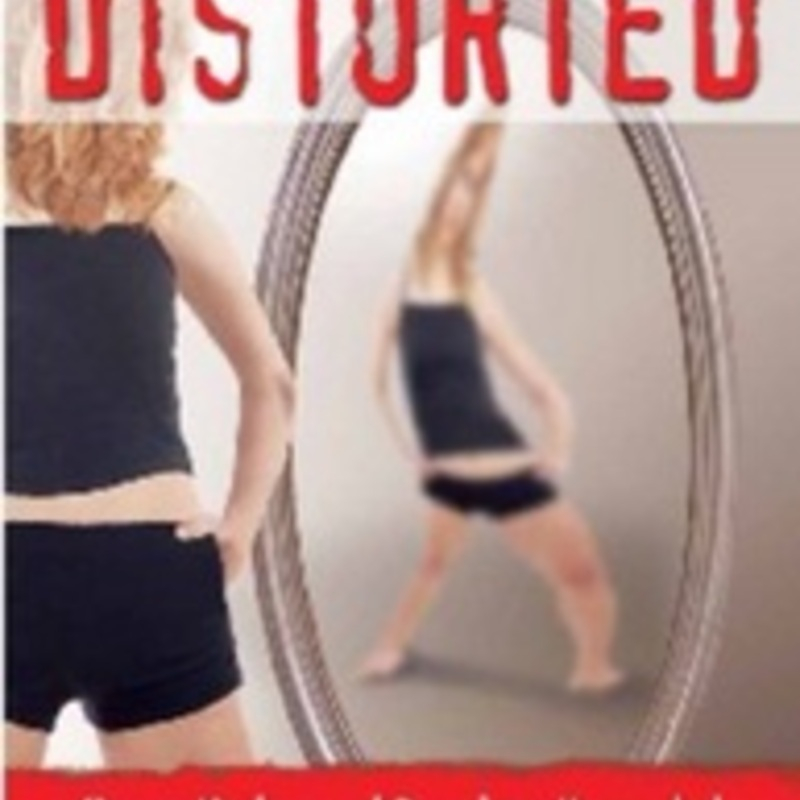 Distorted: A Mother, a Daughter, and an Eating Disorder