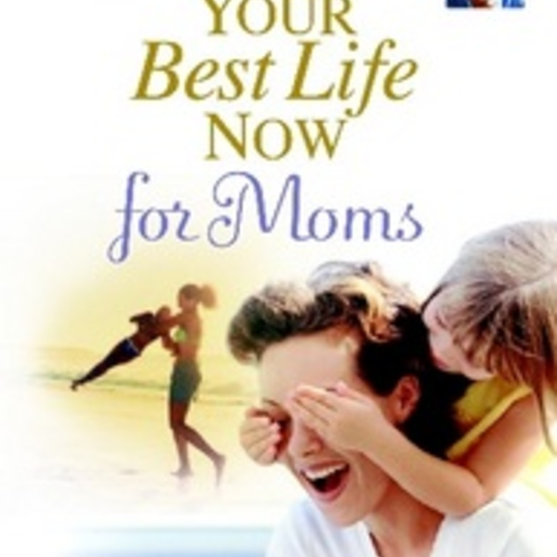Excerpt from Your Best Life Now for Moms